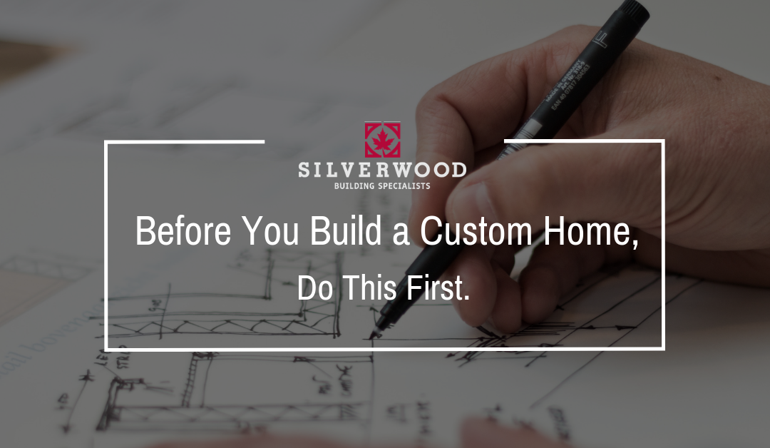Before you build a custom home, do this first.