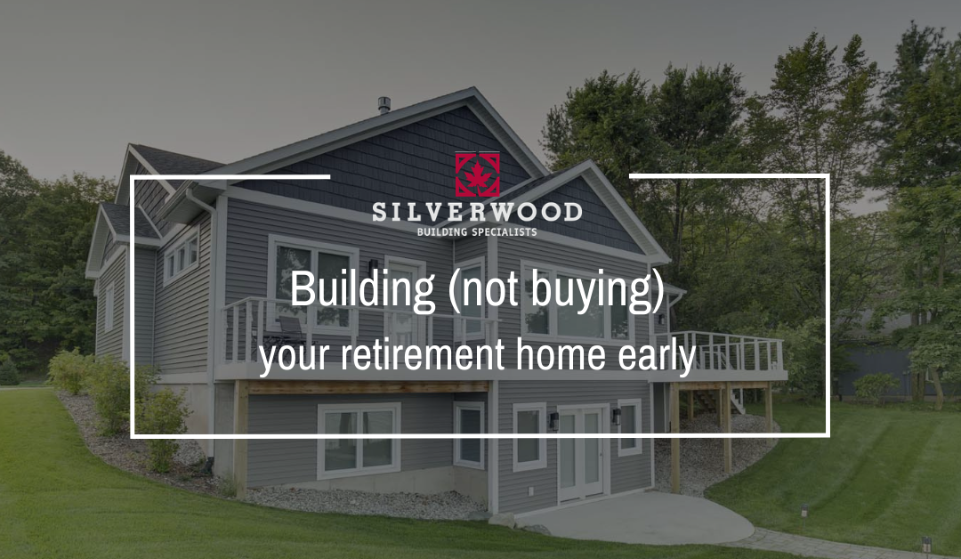 Building (not buying) your retirement home early
